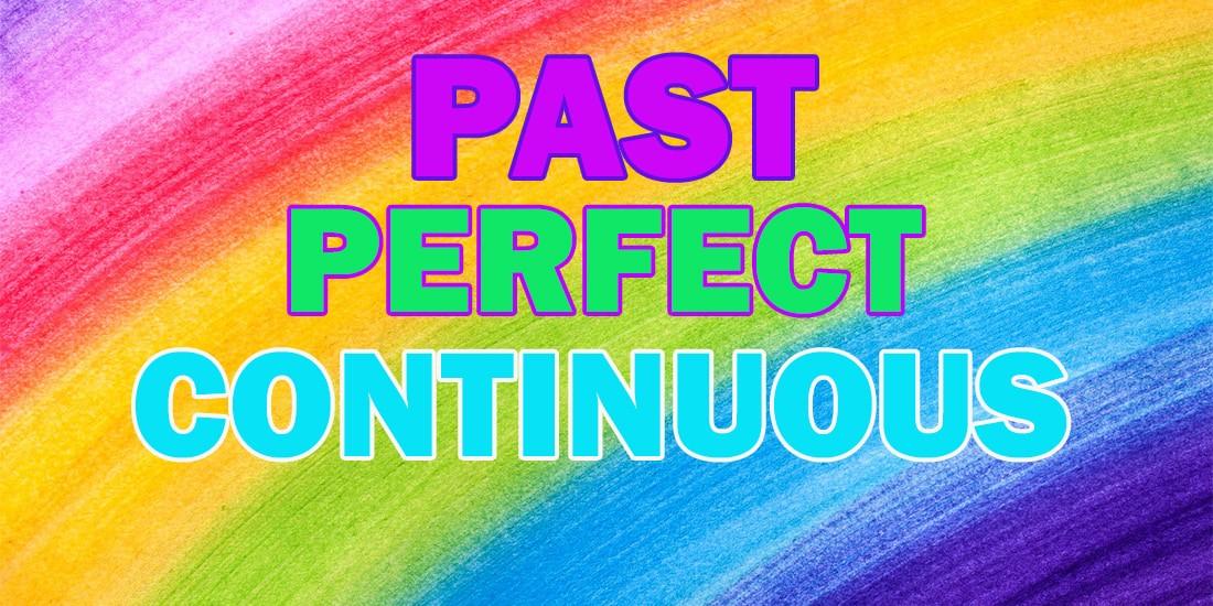 Past Perfect Continuous - Прошедшее совершенное длительное время: образование, употребление, правила и примеры