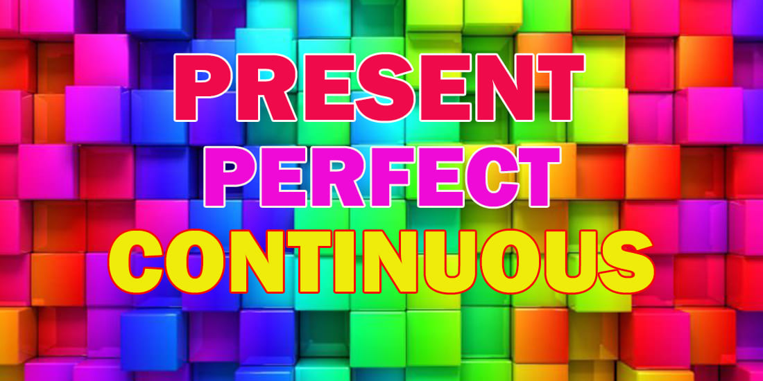 Present Perfect Continuous (Progressive) - Настоящее совершенное длительное время: особенности образования, употребления временной формы, упражнения