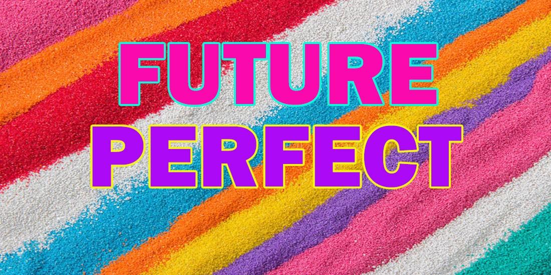 Future Perfect - будущее совершенное время: употребление, правила образования, примеры